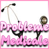 PROBLEME MEDICALE